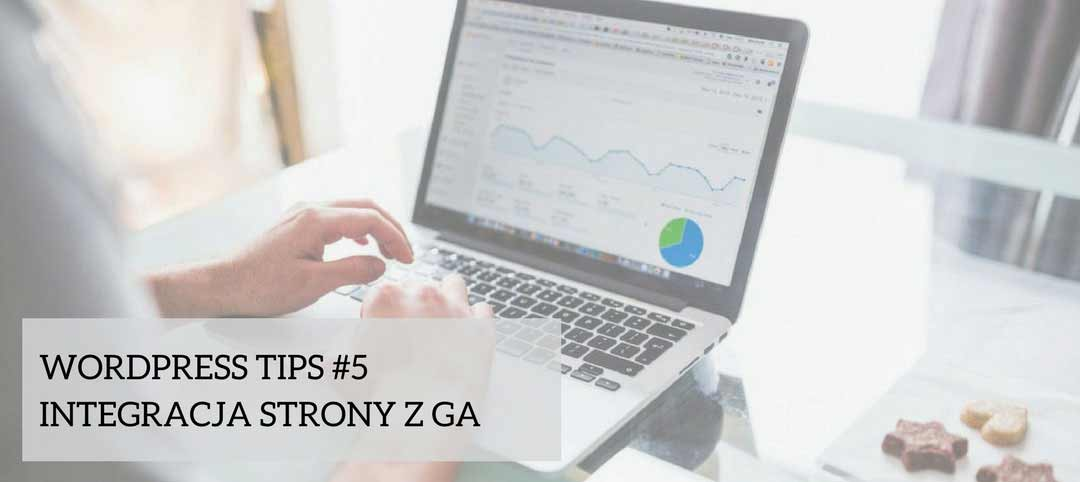 WordPress Tips #5 – integracja strony z GA