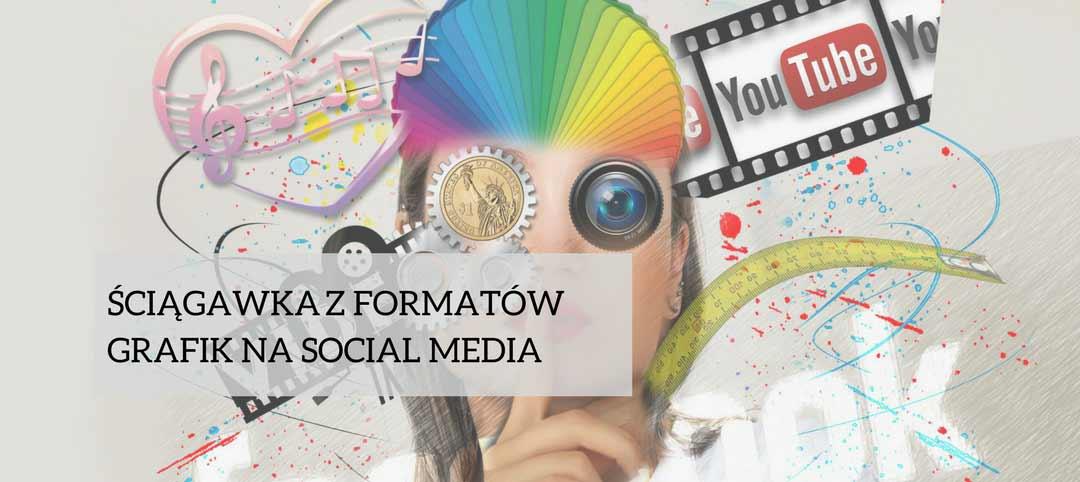 Ściągawka z formatów grafik na social media