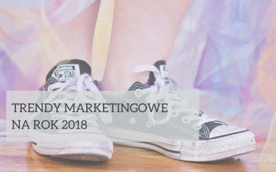 Trendy marketingowe 2018