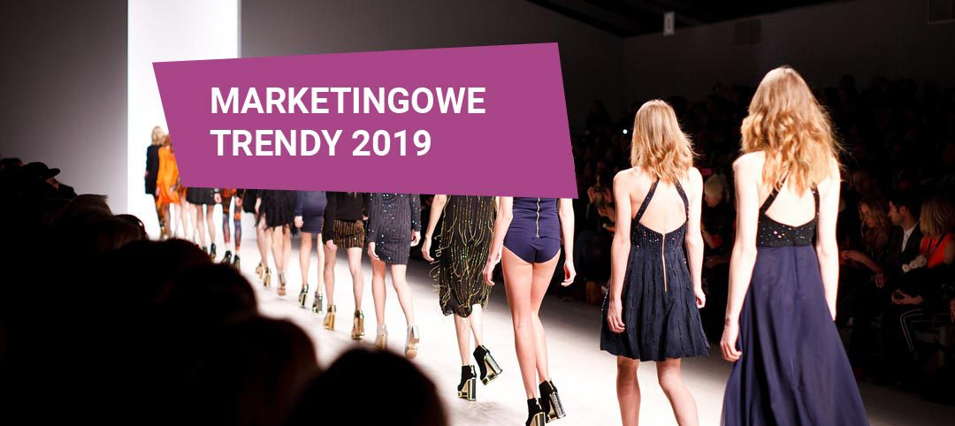 Trendy marketingowe 2019